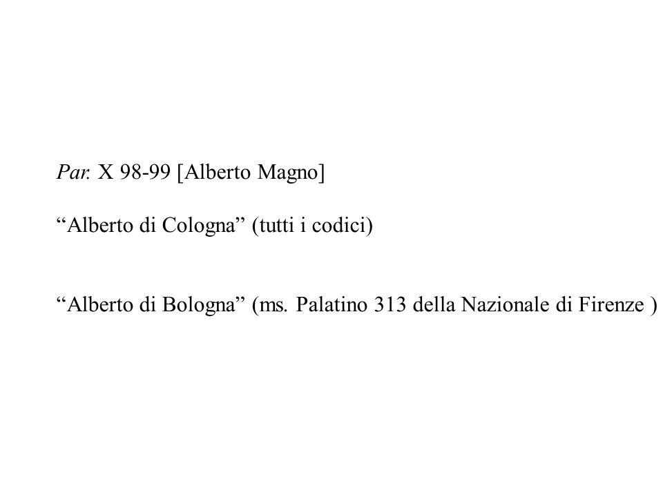 Par. X 98-99 [Alberto Magno] Alberto di Cologna (tutti i codici) Alberto di Bologna (ms.